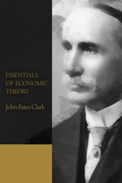Essentials of Economic Theory by Clark