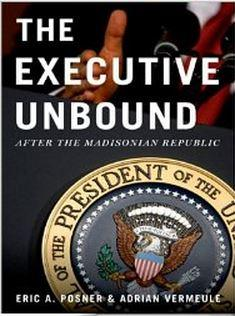 Why At Least One Madisonian Has To >> The Executive Unbound After The Madisonian Republic By Eric A