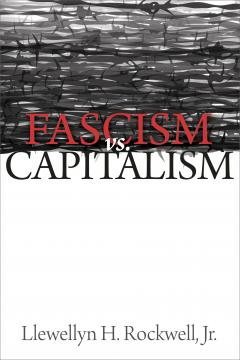Fascism versus Capitalism by Lew Rockwell