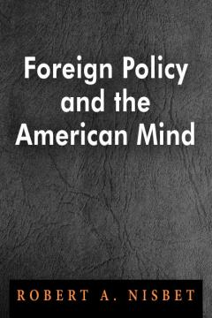 Foreign Policy and the American Mind_Nisbet