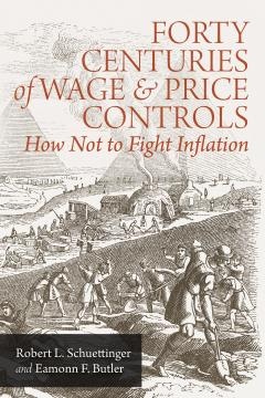 Forty Centuries of Wage and Price Controls by Schuettinger and Butler