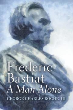 Frederic Bastiat A Man Alone