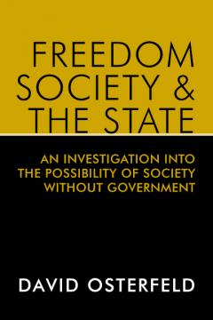Freedom, Society, and the State by David Osterfeld