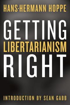 Getting Libertarianism Right by Hans-Hermann Hoppe