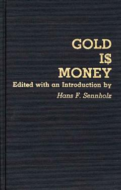 Gold is Money edited by Sennholz