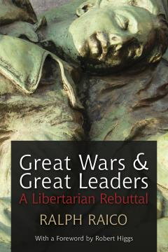 Great Wars and Great Leaders by Ralph Raico