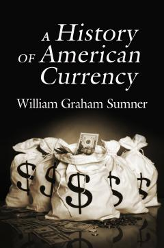 A History of American Currency by Sumner