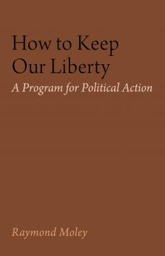 How to Keep Our Liberty by Raymond Moley