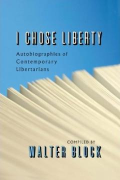 I Chose Liberty by Walter Block