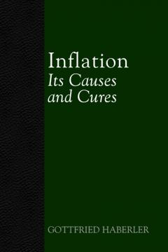 Inflation: Its Causes and Cures by Hans Sennholz