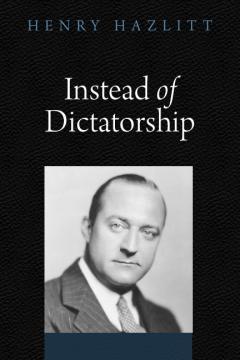 Instead of Dictatorship by Henry Hazlitt