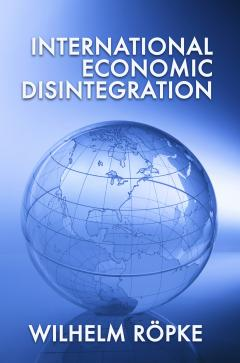 International Economic Disintegration by Wilhelm Röpke