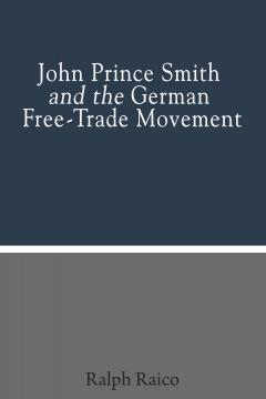 John Prince Smith and the German Free-Trade Movement by Ralph Raico