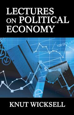 Lectures on Political Economy by Knut Wicksell