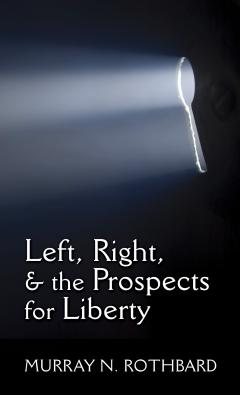 Left, Right, and the Prospects for Liberty by Murray Rothbard