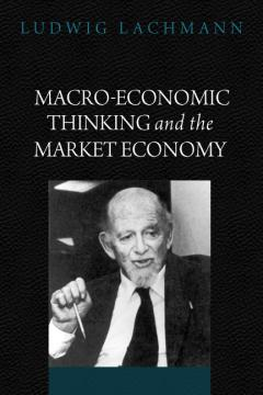 Macro-Economic Thinking and the Market Economy by Ludwig Lachmann