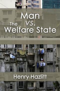 Man vs the Welfare State by Henry Hazlitt