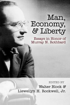 Man, Economy and Liberty edited by Rockwell and Block