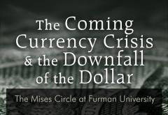 The Coming Currency Crisis: Mises Circle Furman