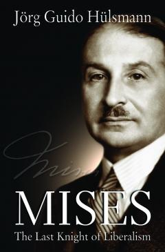 Mises: The Last Knight of Liberalism by Jörg Guido Hülsmann