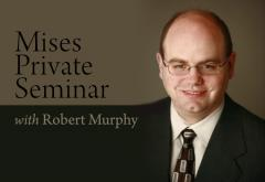 Mises Private Seminar with Robert Murphy