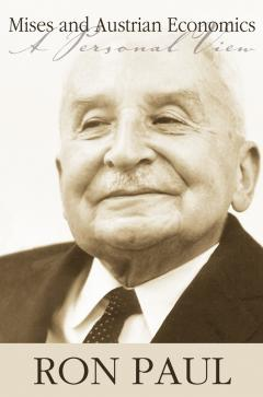 Mises and Austrian Economics: A Personal View by Ron Paul