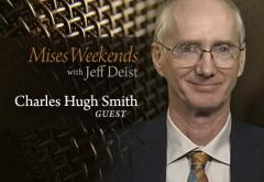 Charles Hugh Smith on Mises Weekends