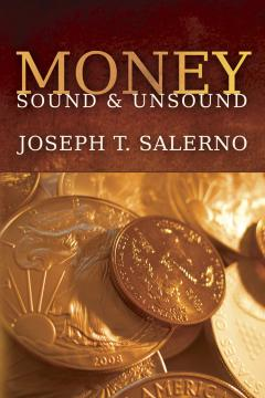 Money, Sound and Unsound by Joseph T. Salerno