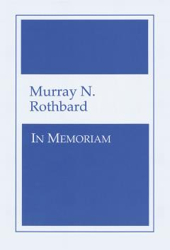 Murray N. Rothbard: In Memoriam edited by Lew Rockwell