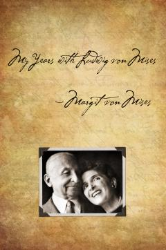 My Years with Ludwig von Mises by Margit von Mises