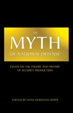 The myth of national defense essays on the theory and history of the myth of national defense by hoppe fandeluxe Gallery