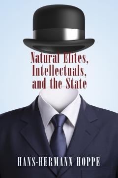 Natural Elites, Intellectuals, and the State_Hoppe_20130515_v2e.jpg