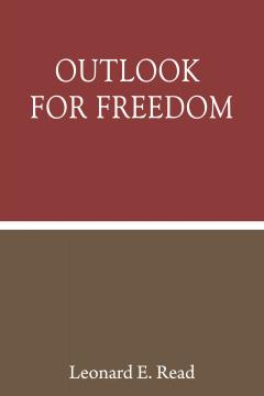Outlook for Freedom by Leonard E. Read