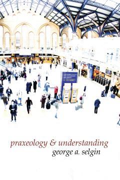 Praxeology and Understanding by George Selgin