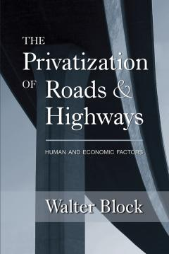The Privatization of Roads and Highways by Walter Block