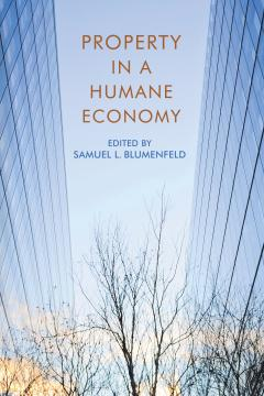 Property in a Humane Economy by Samuel L. Blumenfeld