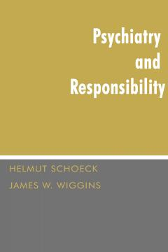 Psychiatry and Responsibility by Helmut Schoeck and James W. Wiggins