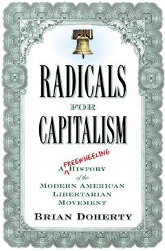 Radicals for Capitalism by Brian Doherty