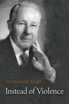 Instead of Violence by Leonard Read