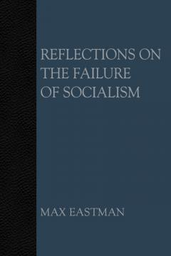 Reflections on the Failure of Socialism by Max Eastman