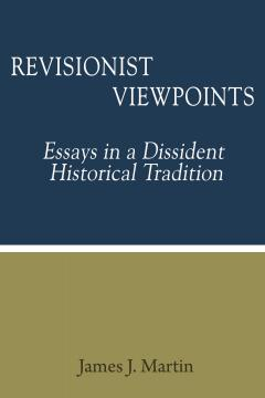 Revisionist Viewpoints Essays In A Dissident Historical Tradition  Revisionist Viewpoints Essays In A Dissident Historical Tradition By James  J Martin High School And College Essay also Example Of Essay With Thesis Statement  Essays About Science