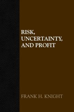 Risk, Uncertainty, and Profit by Frank H. Knight