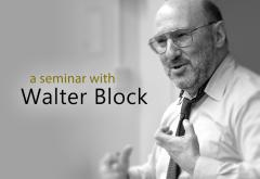 A Seminar with Walter Block