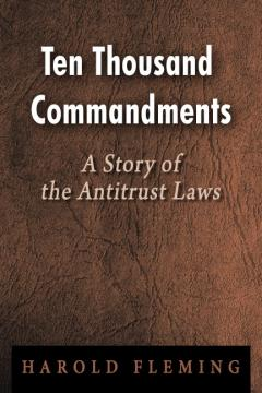 Ten Thousand Commandments: A Story of the Antitrust Laws by Harold Fleming