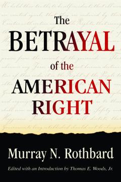 The Betrayal of the American Right by Murray N. Rothbard