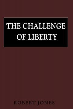 The Challenge of Liberty by Robert Jones