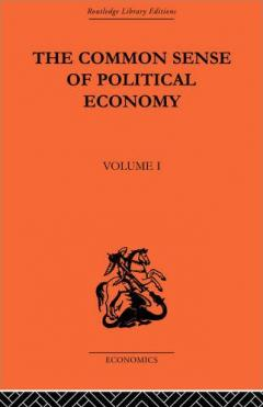 The Common Sense of Political Economy: Volume 1 by Philip Wicksteed