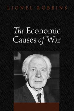 The Economic Causes of War by Lionel Robbins