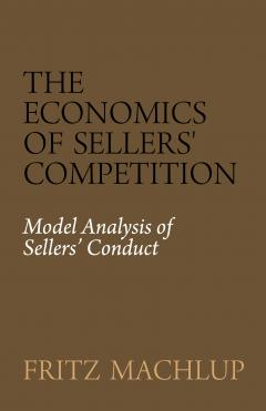 The Economics of Sellers' Competition by Fritz Machlup
