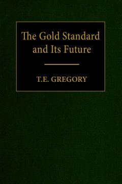 The Gold Standard and Its Future by T.E. Gregory